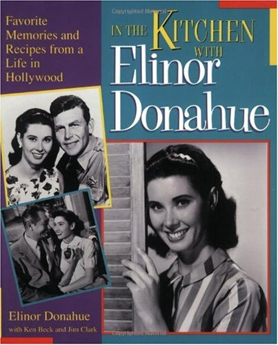 In the Kitchen With Elinor Donahue: Favorite Memories and Recipes from a Life in Hollywood