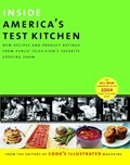 Inside America's Test Kitchen: All-New Recipes, Quick Tips, Equipment Ratings, Food Tastings, And Science Experiments From The Hit Public Television Show