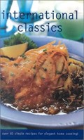 International Classics (Culinary Classics): Over 60 Simple Recipes for Elegant Home Cooking