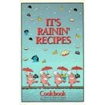 It's Rainin' Recipes: Cookbook