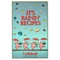 It's Rainin' Recipes: Cookbook