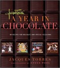 Jacques Torres' A Year in Chocolate: 80 Recipes for Holidays and Special Occasions