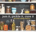 Jam It, Pickle It, Cure It: And 40 Other Kitchen Arts to Master