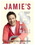 Jamie&#39;s 15-Minute Meals: Delicious, Nutritious, Super-Fast Food
