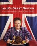 Jamie&#39;s Great Britain: Over 130 Reasons to Love Our Food