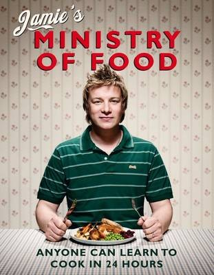 Jamie&#39;s Ministry of Food: Anyone Can Learn to Cook in 24 Hours