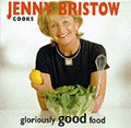 Jenny Bristow Cooks Gloriously Good Food