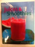 Juices and Smoothies: Over 150 Healthy, Refreshing and Irresistible Drinks and Blends