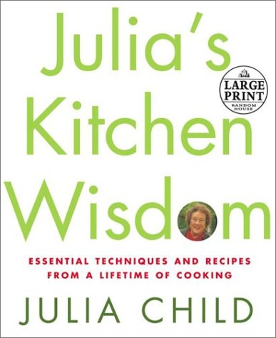 Julia&#39;s Kitchen Wisdom: Essential Techniques and Recipes from a Lifetime of Cooking (Large Print)