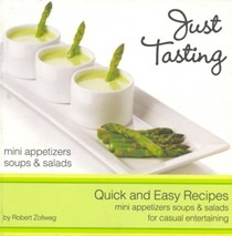 Just Tasting: Quick and Easy Recipes: Mini Appetizers, Soups and Salads for Casual Entertaining)