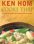 Ken Hom Cooks Thai: 130 simple Thai dishes from the king of Oriental cooking