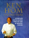 Ken Hom Cooks Thai: Effortless exotic recipes from the king of Oriental cooking