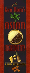 Ken Hom's Asian Ingredients: A Guide With Recipes
