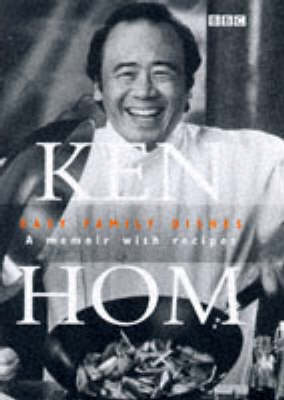 Ken Hom's Easy Family Dishes: A Memoir with Recipes