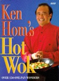 Ken Hom's Hot Wok: Over 150 One-Pan Wonders