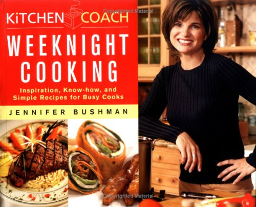 Kitchen Coach: Weeknight Cooking: Inspiration, Know-How and Simple Recipes for Busy Cooks