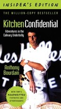 Kitchen Confidential, Insider&#39;s Edition: Adventures in the Culinary Underbelly