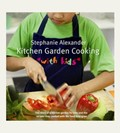 Kitchen Garden Cooking with Kids: The Story of a Kitchen Garden for Kids and the Recipes They Made with the Food They Grew