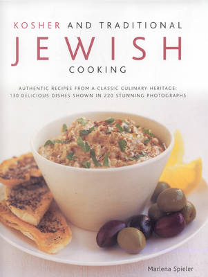 Kosher and Traditional Jewish Cooking: Authentic Recipes from a Classics Culinary Heritage - 150 Delicious Dishes Shown in 250 Stunning Photographs