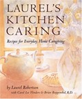 Laurel&#39;s Kitchen Caring: Recipes for Everyday Home Caregiving