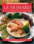 Le Homard Et Autres Fruits de Mer: 40 Recettes Delicieuses Pour La Maison