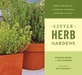 Little Herb Gardens: Simple Secrets For Glorious Gardens - Indoors And Out