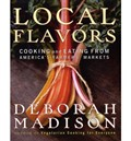 Local Flavors: Cooking and Eating from America&#39;s Farmers&#39; Markets