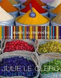 Made in Morocco: A Journey of Exotic Tastes &amp; Places
