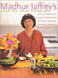 Madhur Jaffrey&#39;s Step-by-Step Cooking: Over 150 Dishes from India and the Far East, Including Thailand, Indonesia, and Malaysia