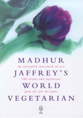 Madhur Jaffrey&#39;s World Vegetarian: An Unrivalled Sourcebook of Over 700 Recipes and Ingredients from All Over the Globe