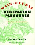 Main-Course Vegetarian Pleasures: 125 Delicious Meatless Entres
