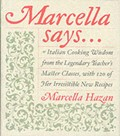 Marcella Says...: Italian Cooking Wisdom From The Legendary Teacher&#39;s Master Classes, With 120 of Her Irresistible New Recipes