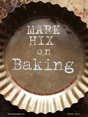 Mark Hix on Baking: Savoury & Sweet Recipes