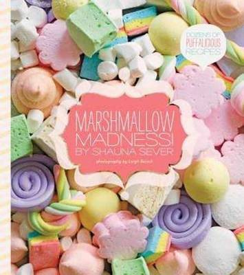 Marshmallow Madness!: Dozens of Puffalicious Recipes