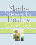Martha Stewart's Healthy Quick Cook: Four Seasons of Great Menus to Make Every Day