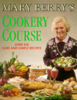 Mary Berry's Cookery Course: Over 250 Sure and Simple Recipes