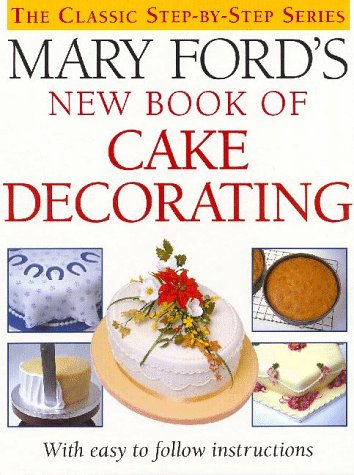 Easy Cake Decoration Ebook : Mary Ford s New Book of Cake Decorating Eat Your Books