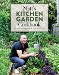 Matt's Kitchen Garden Cookbook: Over 90 Recipes Celebrating Fresh, Locally Grown Produce