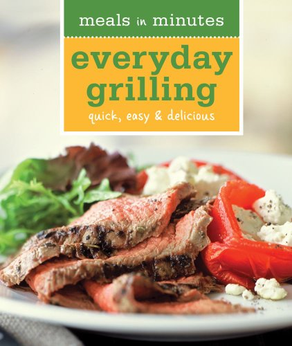 Meals in Minutes: Everyday Grilling: Quick, Easy & Delicious