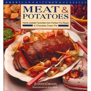 Meat and Potatoes: Home-Cooked Favorites for Perfect Pot Roast to Chocolate Cream Pie