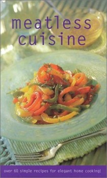 Meatless Cuisine (Culinary Classics): Over 60 Simple Recipes for Elegant Home Cooking