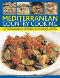 Mediterranean Country Cooking: 75 deliciously traditional recipes from the sun-drenched cuisines of Italy, Spain, France and Greece, shown in 300 colourful photographs