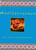 Mediterranean: Over 300 Sun-Drenched Recipes