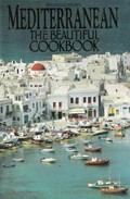 Mediterranean: The Beautiful Cookbook: Authentic Recipes from the Mediterranean Lands