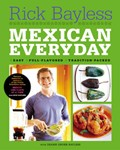 Mexican Everyday: Easy, Full-Flavored, Tradition-Packed