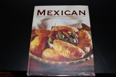 Mexican: The Practical Guide to Preparing and Cooking Delicious Mexican Meals