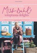 Miss Dahl&#39;s Voluptuous Delights: Recipes for Every Season, Mood and Appetite