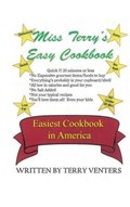 Miss Terry's Easy Cookbook: Easiest Cookbook in America
