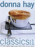 Modern Classics Book 1: Soups, Salads, Vegetables, Roasts & Simmers, Pastas, Noodles & Rice, Pies & Tarts