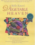 Mollie Katzen&#39;s Vegetable Heaven: Over 200 Recipes For Uncommon Soups, Tasty Bites, Side-by-Side Dishes, and Too Many Desserts